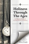 Holiness Through the Ages: An Historical Reader of Christian Writers on Holiness, by Robert E. Coleman, Robert A. Danielson, and Faith E. Parry