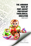 The Arduous path of post-Soviet theological education