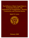 The Diffusion of Black Gospel Music in Postmodern Denmark: with Implications for Evangelization, Meaning Construction, and Christian Identity