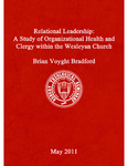 Relational Leadership: A Study of Organizational Health and Clergy within the Wesleyan Church by Brian Voyght Bradford
