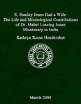 E. Stanley Jones had a wife: the life and missiological contributions of Dr. Mabel Lossing Jones, missionary to India, 1878-1978
