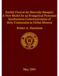 Earthly food at the heavenly banquet: a new model for an evangelical protestant inculturation-contextualization of holy communion in global mission
