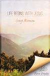 Life Begins with Jesus by George William Wiseman