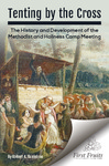 Tenting by the cross : the history and development of the Methodist and holiness camp meeting