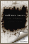 The World War in Prophecy: The Downfall of the Kaiser and the End of the Dispensation