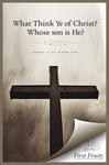 What Think ye of Christ? Whose Son is He?