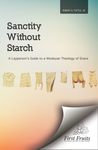 Sanctity Without Starch A Layperson's Guide to a Wesleyan Theology of Grace by Robert G. Tuttle Jr.