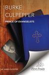 Burke Culpepper: Prince of Evangelists by James Culpepper