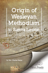 Origin of Wesleyan Methodism in Sierra Leone and history of its missions : interspersed with brief notices of other missionary societies in the colony