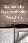Sermons by Free Methodist Preachers. 1