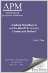 Teaching Missiology in and for World Christianity Content and Method by Peter C. Phan