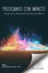 Predicando con impacto : preparación y presentación de mensajes Bíblicos by Danny Román- Gloró