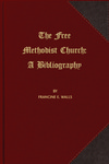 The Free Methodist Church: A Bibliography by Francine E. Walls