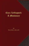 Clara Leffingwell : a missionary by Walter Ashbel Sellew