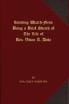 Kindling Watch-Fires: Being a Brief Sketch of the Life of Rev. Vivian A. Dake by Ida Dake Parsons