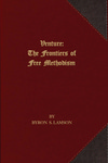 Venture: The Frontiers of Free Methodism by Byron S. Lamson