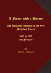 A Future with a History The Wesleyan Witness of the Free Methodist Church 1960 to 1995 and Forward by David L. McKenna