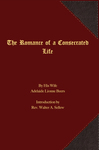 The Romance of a Consecrated Life by Adelaide Lionne Beers and Rev. Walter A. Sellew
