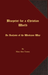 Blueprint for a Christian world : an analysis of the Wesleyan way by Mary Alice Tenney