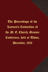 The proceedings of the Laymen's Convention of the M. E. Church, Genesee Conference, held at Albion, December, 1858 by M. E. Church, Genesee Conference